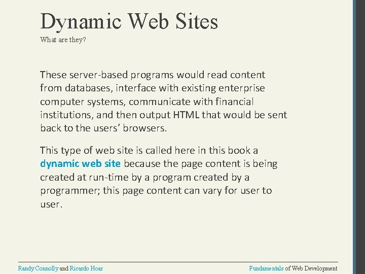Dynamic Web Sites What are they? These server-based programs would read content from databases,