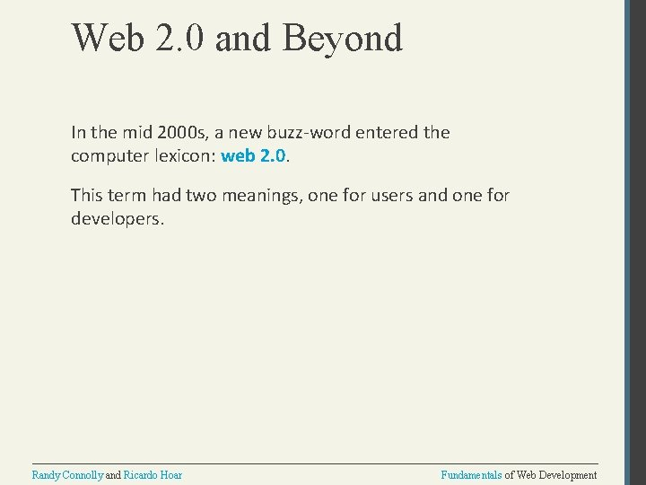 Web 2. 0 and Beyond In the mid 2000 s, a new buzz-word entered