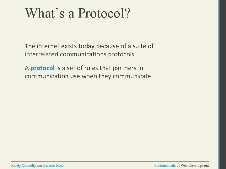What's a Protocol? The internet exists today because of a suite of interrelated communications