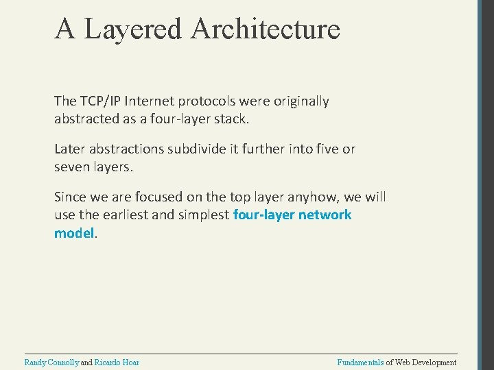 A Layered Architecture The TCP/IP Internet protocols were originally abstracted as a four-layer stack.