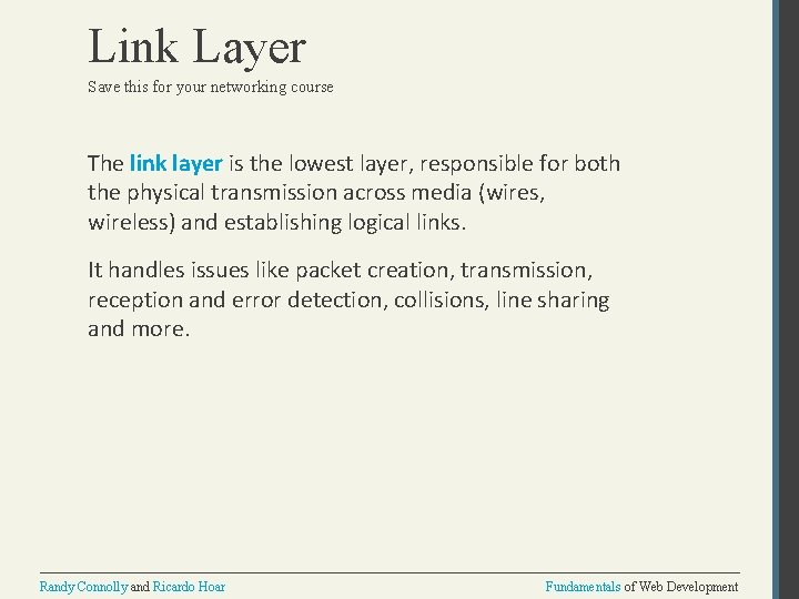 Link Layer Save this for your networking course The link layer is the lowest