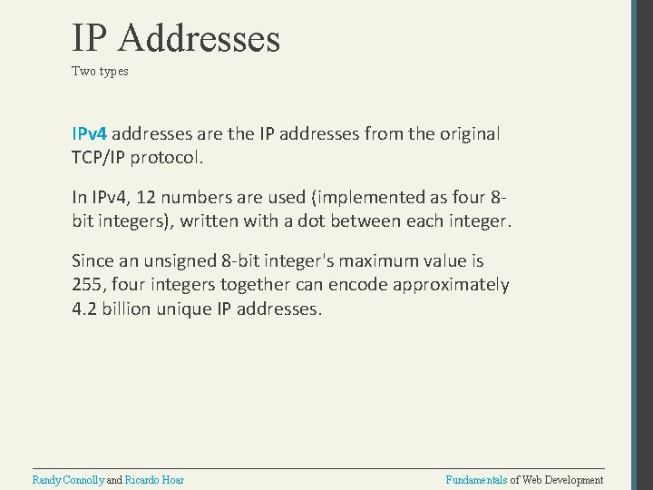 IP Addresses Two types IPv 4 addresses are the IP addresses from the original