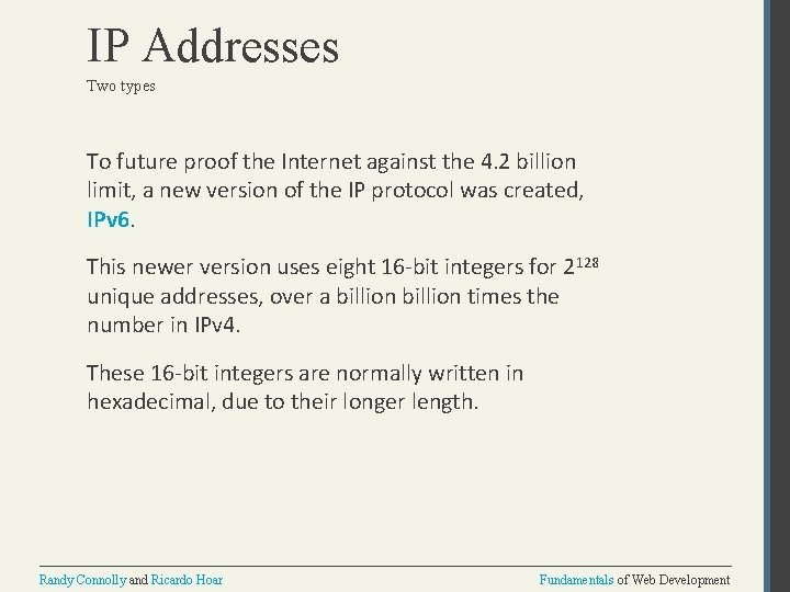 IP Addresses Two types To future proof the Internet against the 4. 2 billion