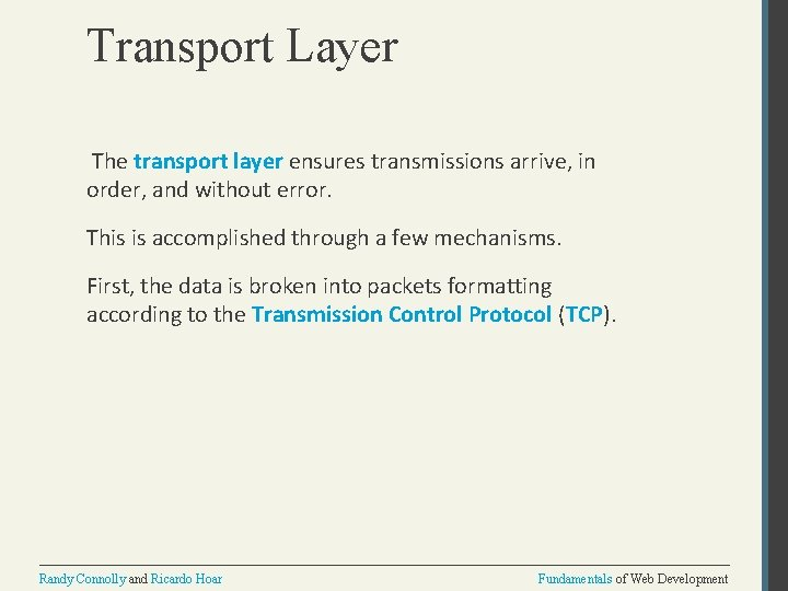 Transport Layer The transport layer ensures transmissions arrive, in order, and without error. This