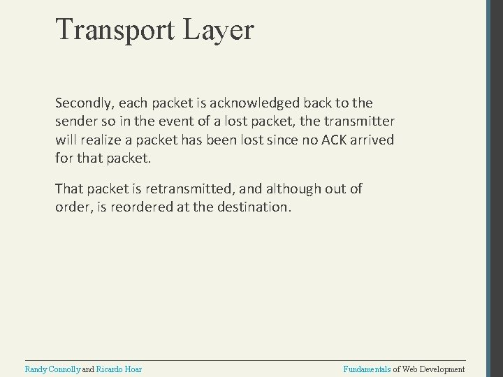 Transport Layer Secondly, each packet is acknowledged back to the sender so in the
