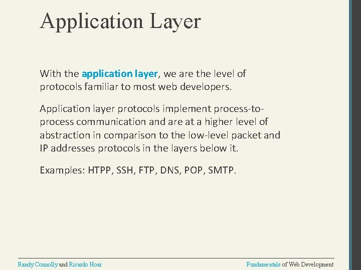 Application Layer With the application layer, we are the level of protocols familiar to