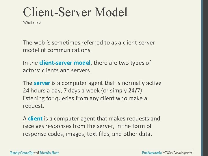 Client-Server Model What is it? The web is sometimes referred to as a client-server