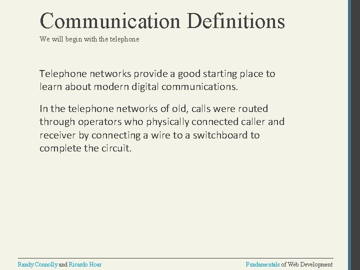 Communication Definitions We will begin with the telephone Telephone networks provide a good starting