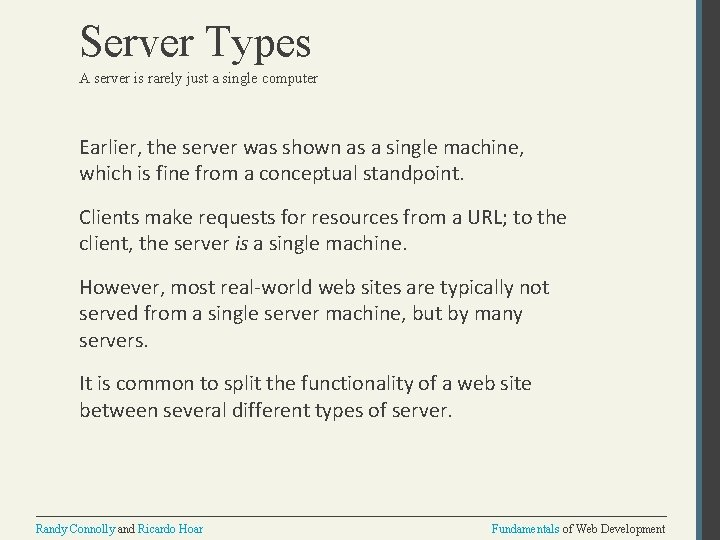 Server Types A server is rarely just a single computer Earlier, the server was