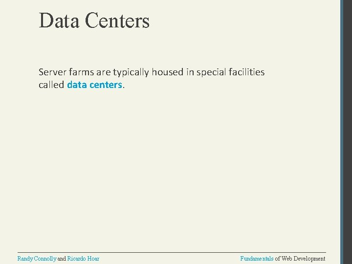 Data Centers Server farms are typically housed in special facilities called data centers. Randy