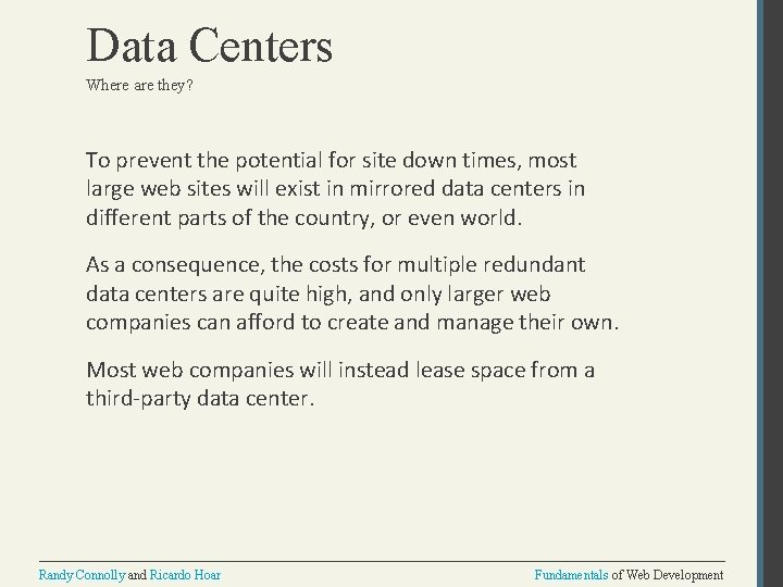 Data Centers Where are they? To prevent the potential for site down times, most
