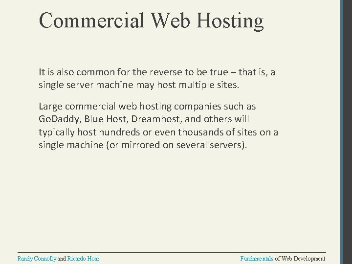 Commercial Web Hosting It is also common for the reverse to be true –