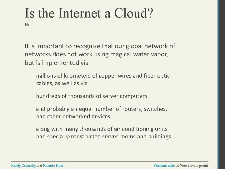 Is the Internet a Cloud? No It is important to recognize that our global