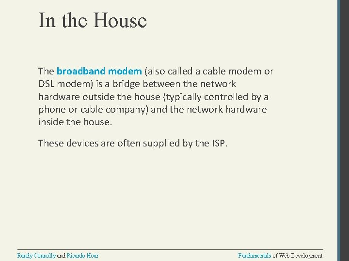 In the House The broadband modem (also called a cable modem or DSL modem)
