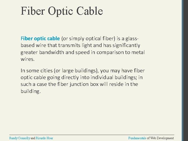 Fiber Optic Cable Fiber optic cable (or simply optical fiber) is a glassbased wire
