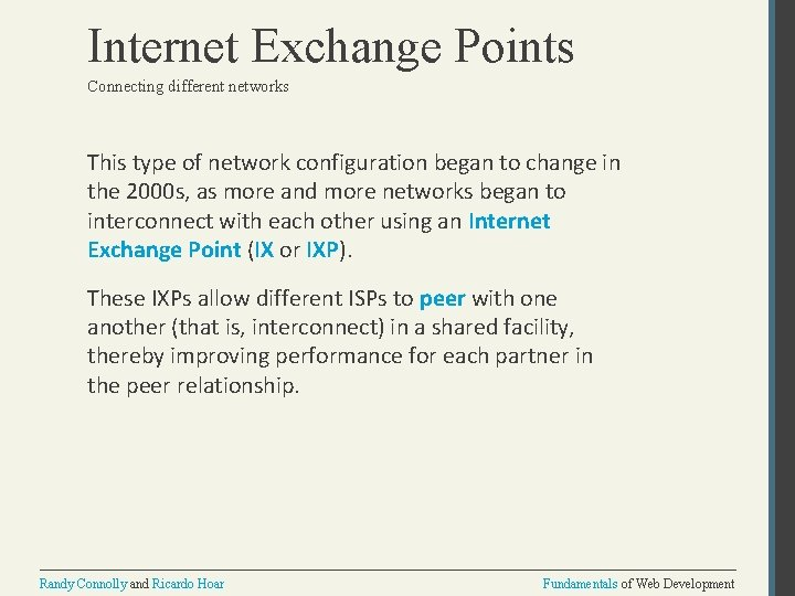 Internet Exchange Points Connecting different networks This type of network configuration began to change