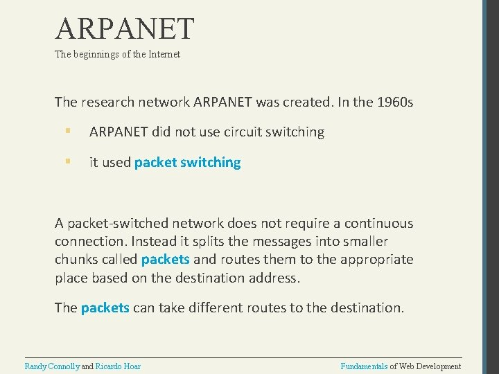 ARPANET The beginnings of the Internet The research network ARPANET was created. In the