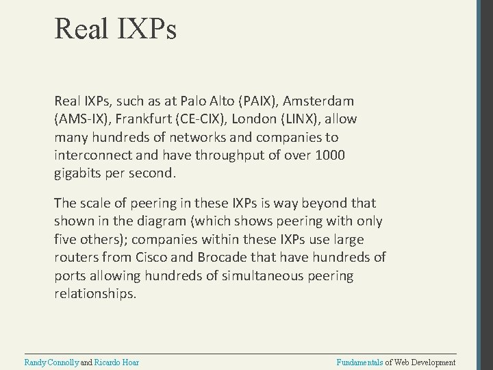 Real IXPs, such as at Palo Alto (PAIX), Amsterdam (AMS-IX), Frankfurt (CE-CIX), London (LINX),