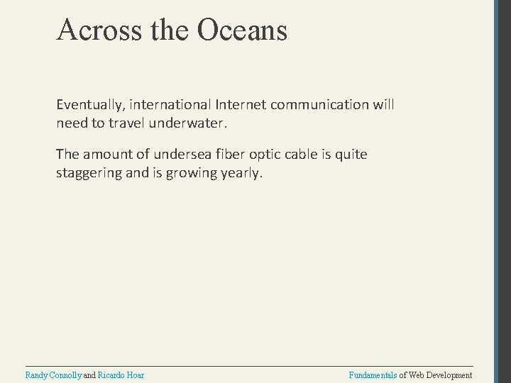 Across the Oceans Eventually, international Internet communication will need to travel underwater. The amount