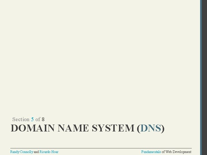 Section 5 of 8 DOMAIN NAME SYSTEM (DNS) Randy Connolly and Ricardo Hoar Fundamentals