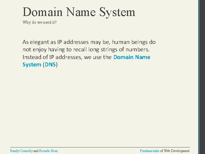 Domain Name System Why do we need it? As elegant as IP addresses may