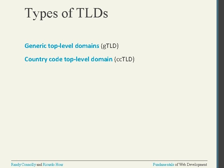 Types of TLDs Generic top-level domains (g. TLD) Country code top-level domain (cc. TLD)