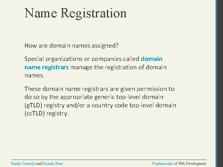 Name Registration How are domain names assigned? Special organizations or companies called domain name