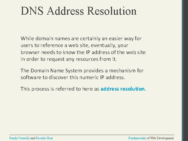 DNS Address Resolution While domain names are certainly an easier way for users to