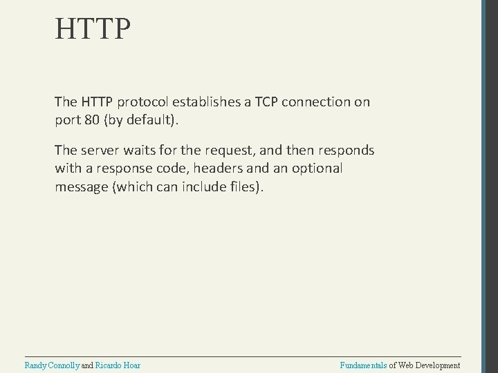 HTTP The HTTP protocol establishes a TCP connection on port 80 (by default). The