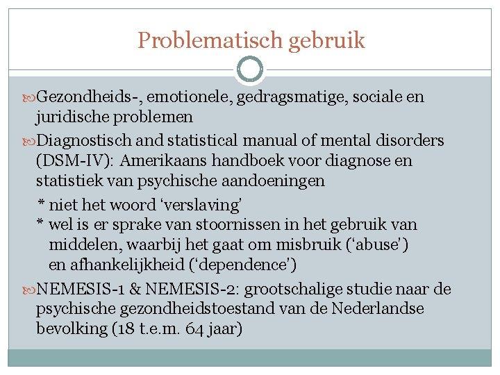 Problematisch gebruik Gezondheids-, emotionele, gedragsmatige, sociale en juridische problemen Diagnostisch and statistical manual of