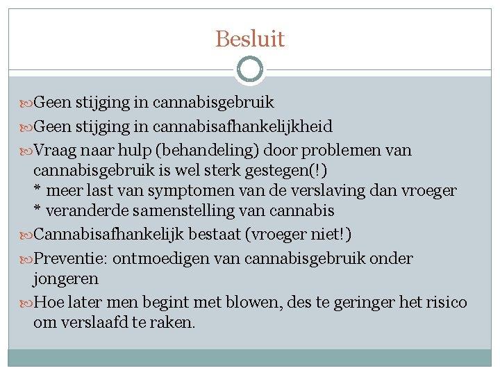 Besluit Geen stijging in cannabisgebruik Geen stijging in cannabisafhankelijkheid Vraag naar hulp (behandeling) door