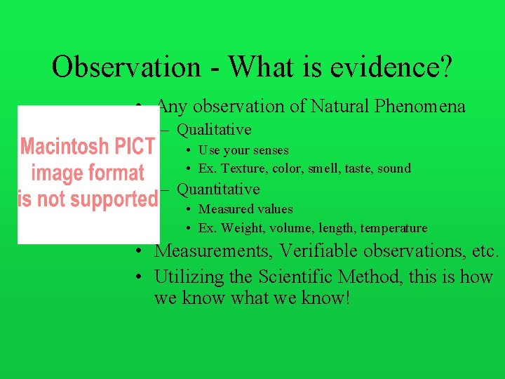 Observation - What is evidence? • Any observation of Natural Phenomena – Qualitative •