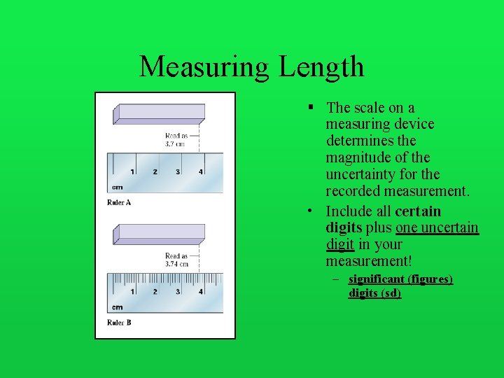 Measuring Length § The scale on a measuring device determines the magnitude of the