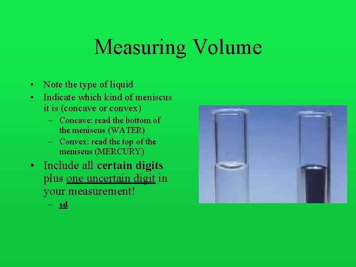 Measuring Volume • Note the type of liquid • Indicate which kind of meniscus
