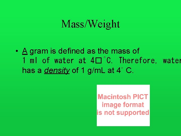 Mass/Weight • A gram is defined as the mass of 1 ml of water