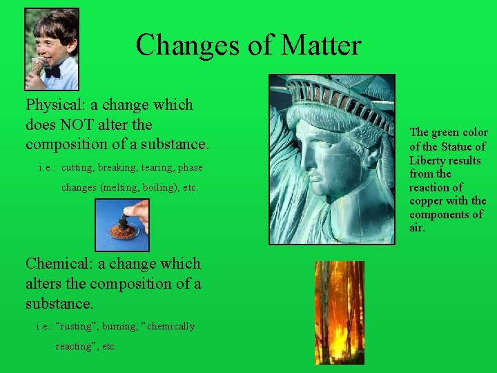 Changes of Matter Physical: a change which does NOT alter the composition of a