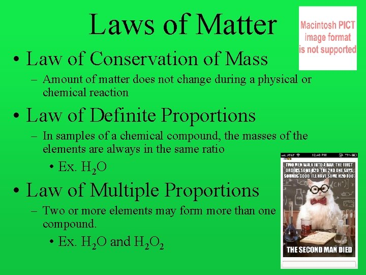 Laws of Matter • Law of Conservation of Mass – Amount of matter does