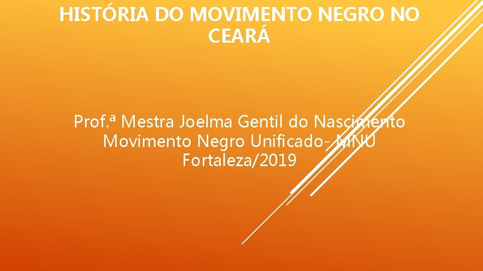 HISTÓRIA DO MOVIMENTO NEGRO NO CEARÁ Prof. ª Mestra Joelma Gentil do Nascimento Movimento