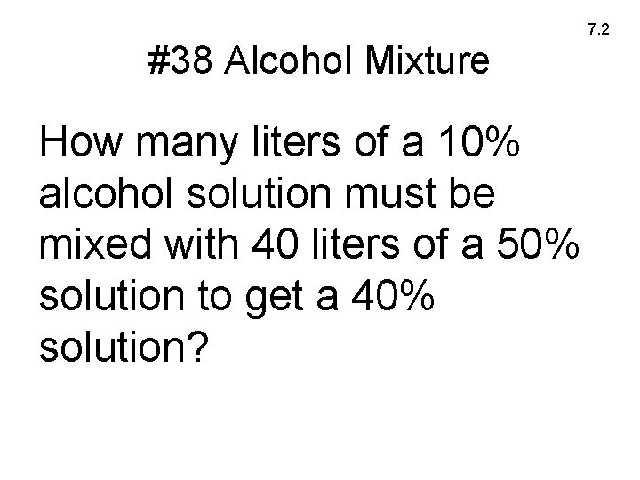 7. 2 #38 Alcohol Mixture How many liters of a 10% alcohol solution must