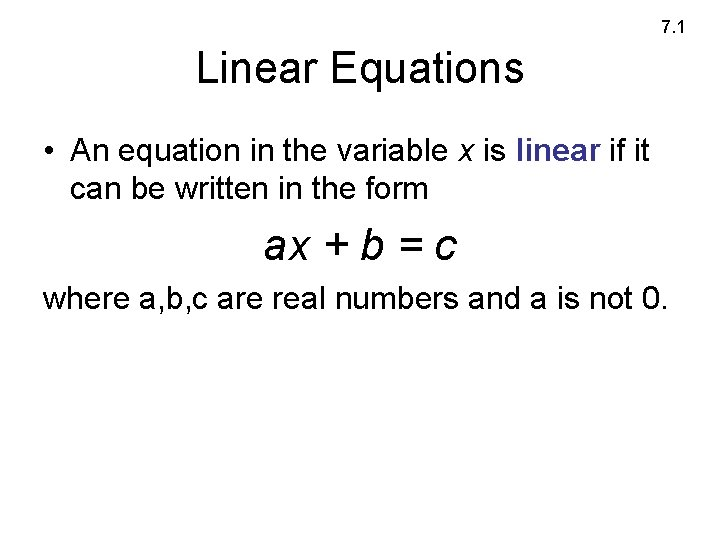7. 1 Linear Equations • An equation in the variable x is linear if