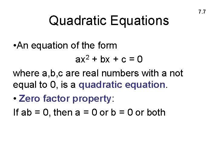Quadratic Equations • An equation of the form ax 2 + bx + c