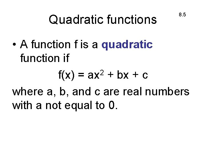 Quadratic functions 8. 5 • A function f is a quadratic function if f(x)