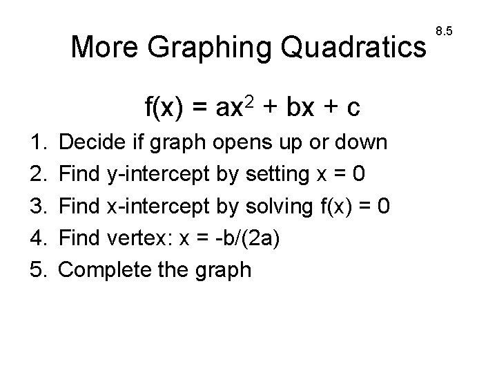 More Graphing Quadratics f(x) = ax 2 + bx + c 1. 2. 3.