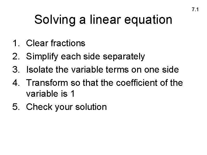 7. 1 Solving a linear equation 1. 2. 3. 4. Clear fractions Simplify each