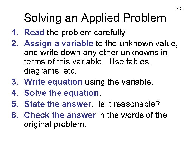 7. 2 Solving an Applied Problem 1. Read the problem carefully 2. Assign a