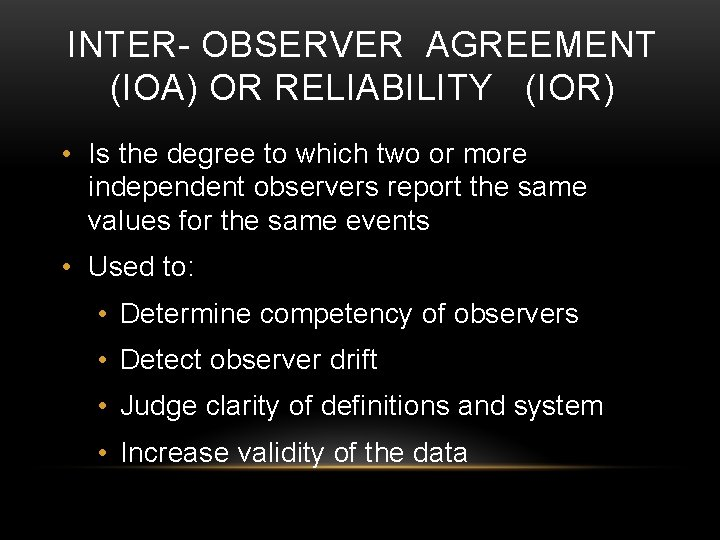 INTER- OBSERVER AGREEMENT (IOA) OR RELIABILITY (IOR) • Is the degree to which two