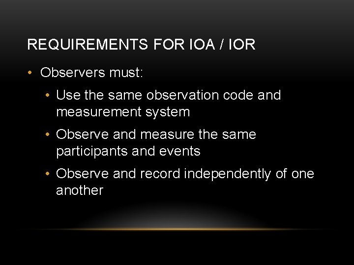 REQUIREMENTS FOR IOA / IOR • Observers must: • Use the same observation code