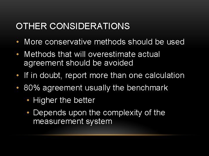 OTHER CONSIDERATIONS • More conservative methods should be used • Methods that will overestimate
