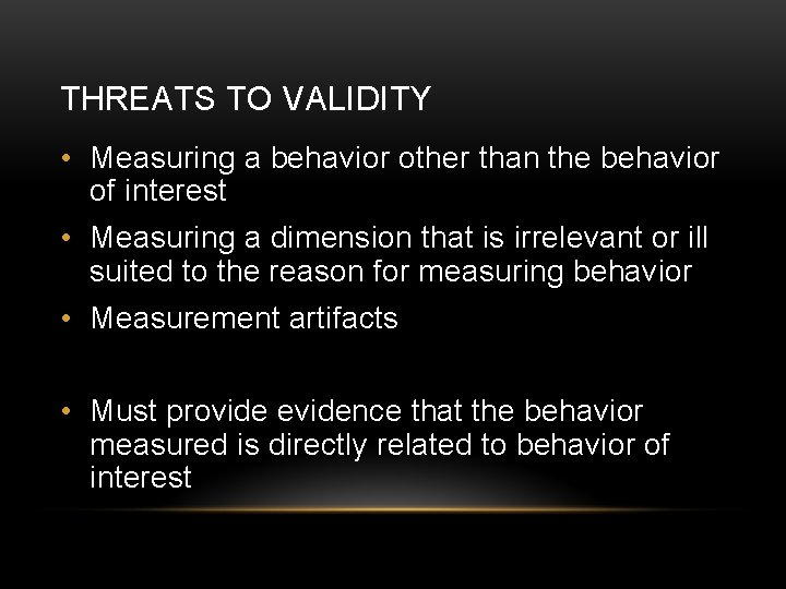THREATS TO VALIDITY • Measuring a behavior other than the behavior of interest •