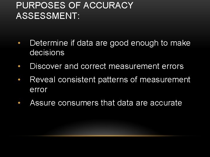 PURPOSES OF ACCURACY ASSESSMENT: • Determine if data are good enough to make decisions